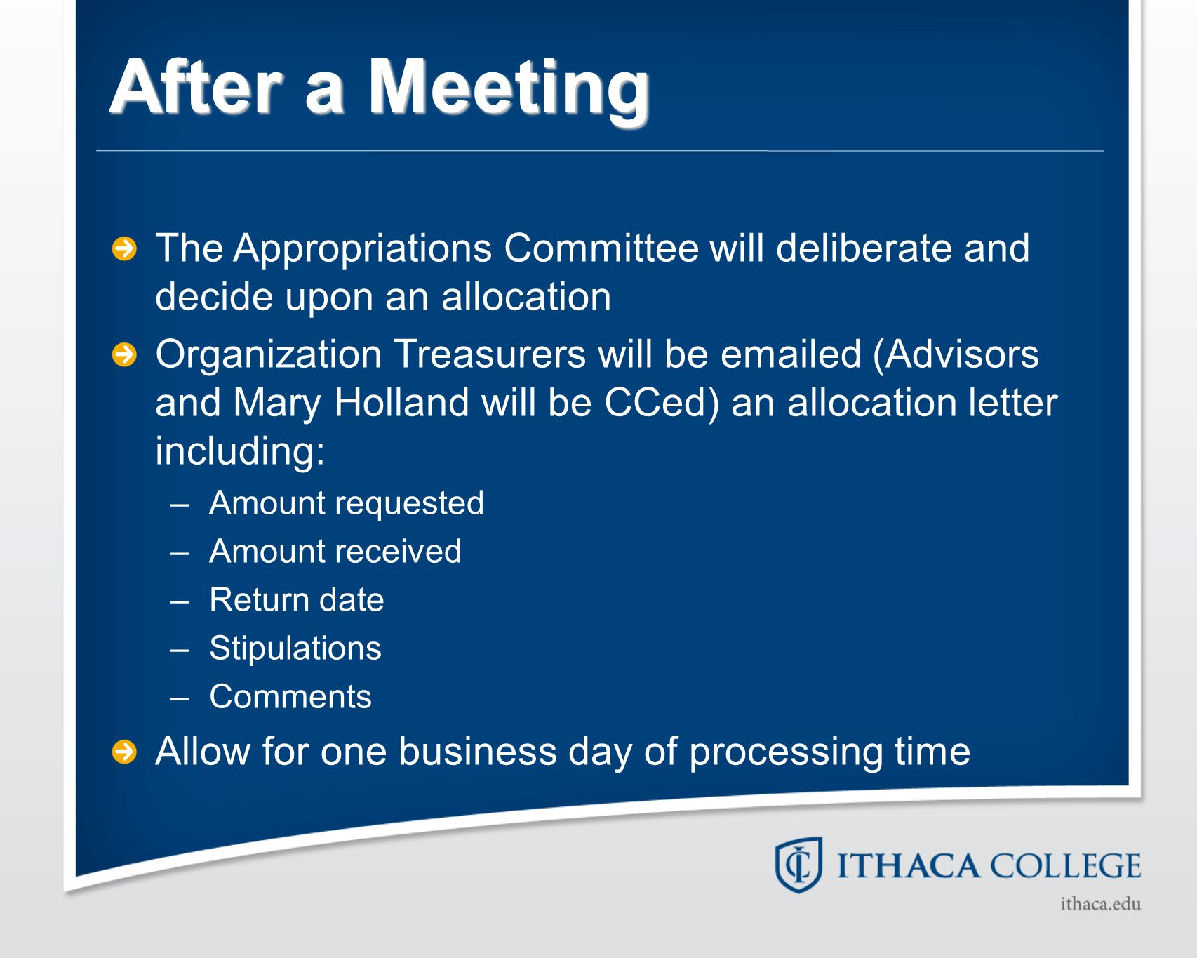 After a Meeting The Appropriations Committee will deliberate and decide upon an allocation Organization Treasurers will be emailed (Advisors and Mary