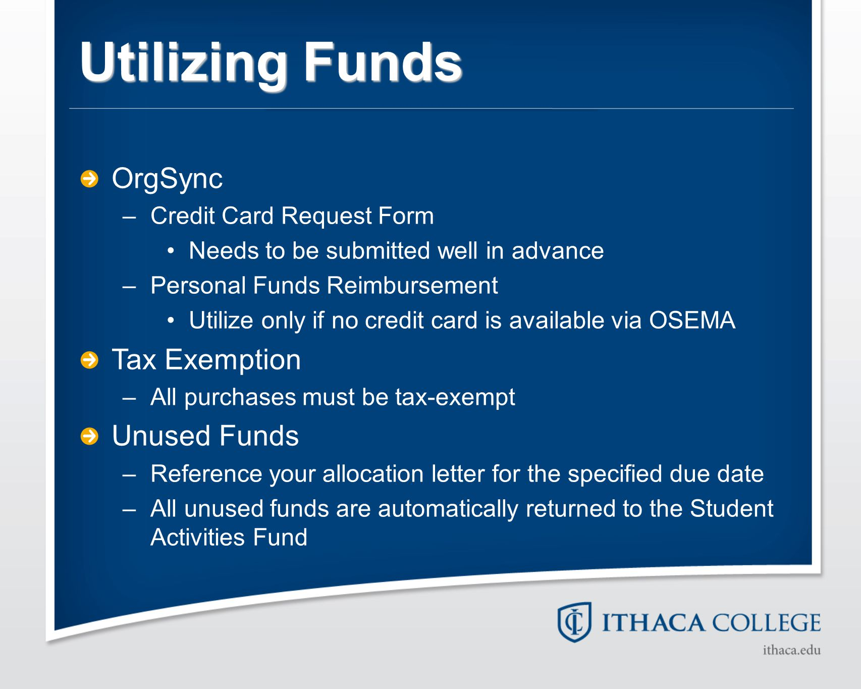 Utilizing Funds OrgSync –Credit Card Request Form Needs to be submitted well in advance –Personal Funds Reimbursement Utilize only if no credit card i