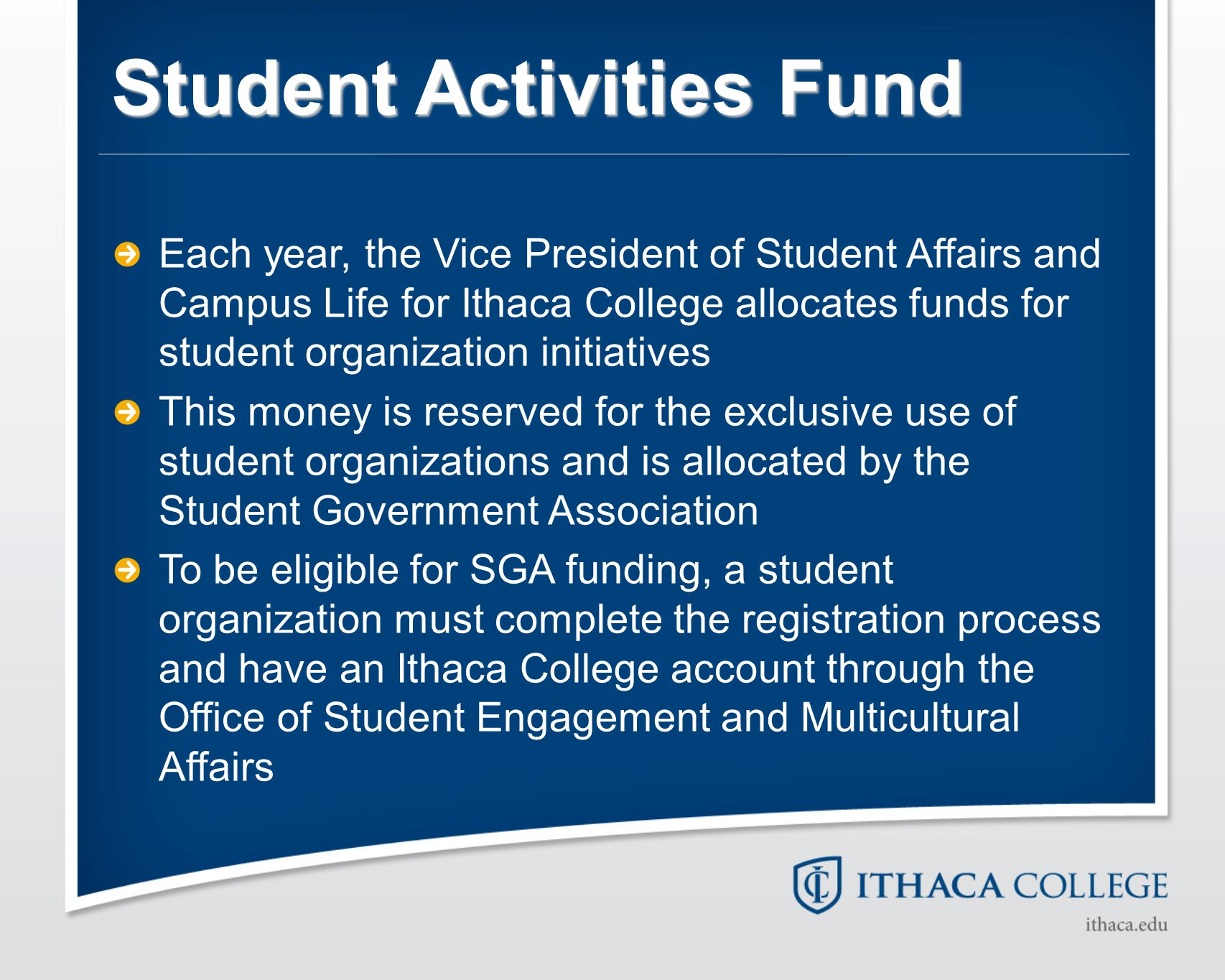 Student Activities Fund Each year, the Vice President of Student Affairs and Campus Life for Ithaca College allocates funds for student organization i