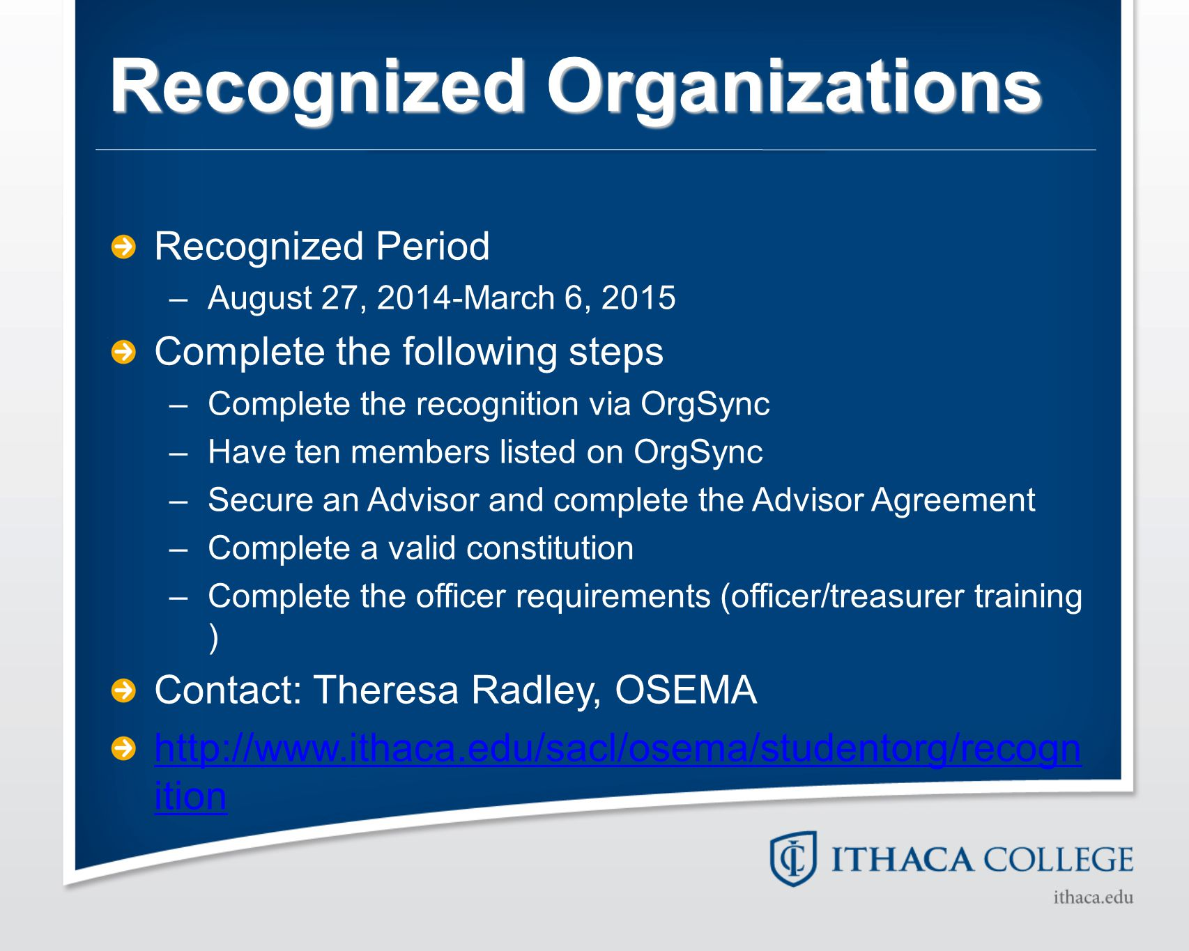 Recognized Organizations Recognized Period –August 27, 2014-March 6, 2015 Complete the following steps –Complete the recognition via OrgSync –Have ten