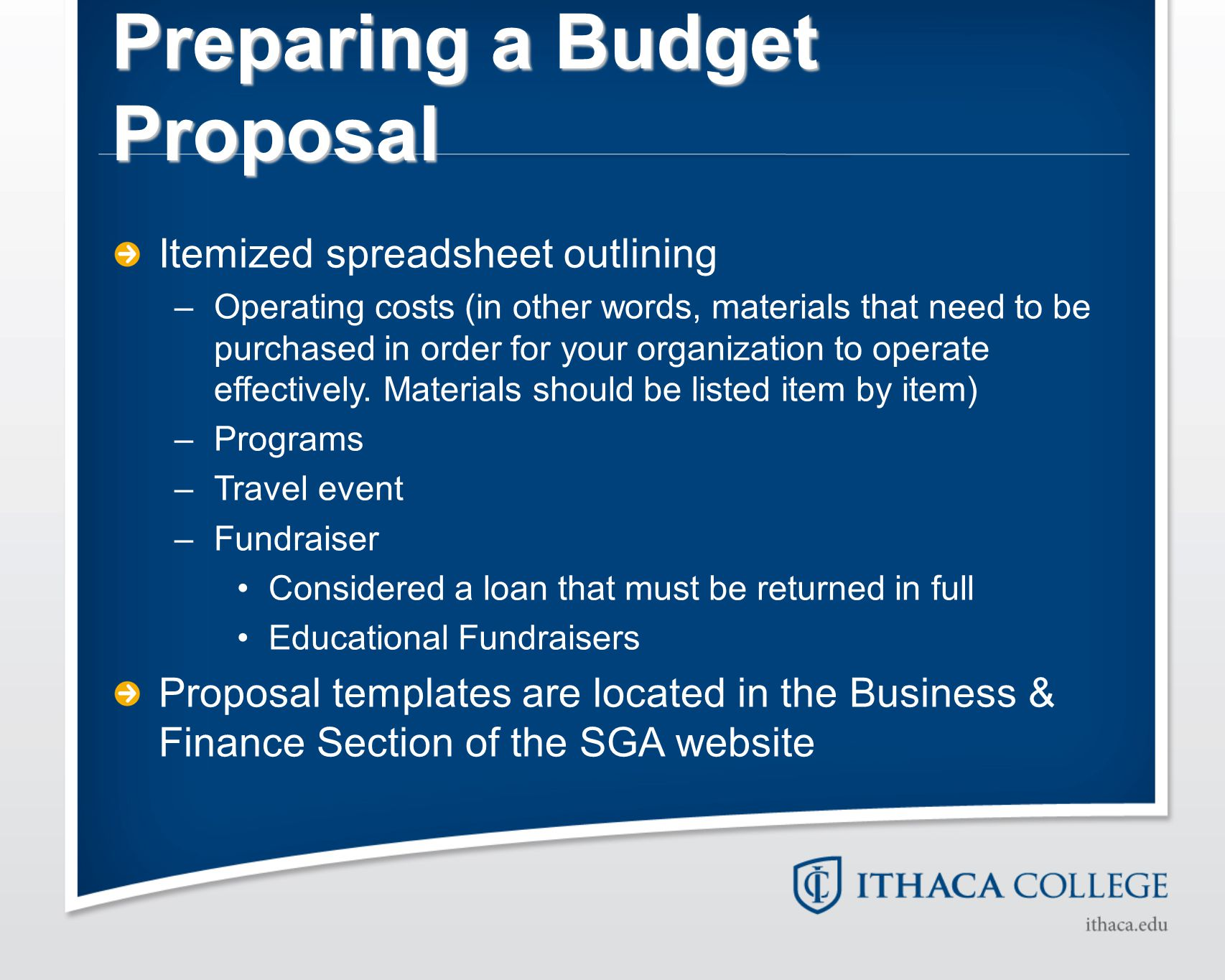 Preparing a Budget Proposal Itemized spreadsheet outlining –Operating costs (in other words, materials that need to be purchased in order for your org