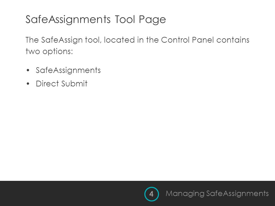 SafeAssignments Tool Page The SafeAssign tool, located in the Control Panel contains two options: SafeAssignments Direct Submit 4 Managing SafeAssignm