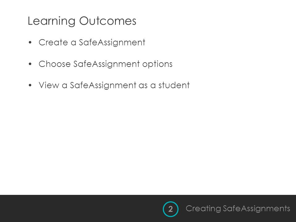 Learning Outcomes Create a SafeAssignment Choose SafeAssignment options View a SafeAssignment as a student 2 Creating SafeAssignments