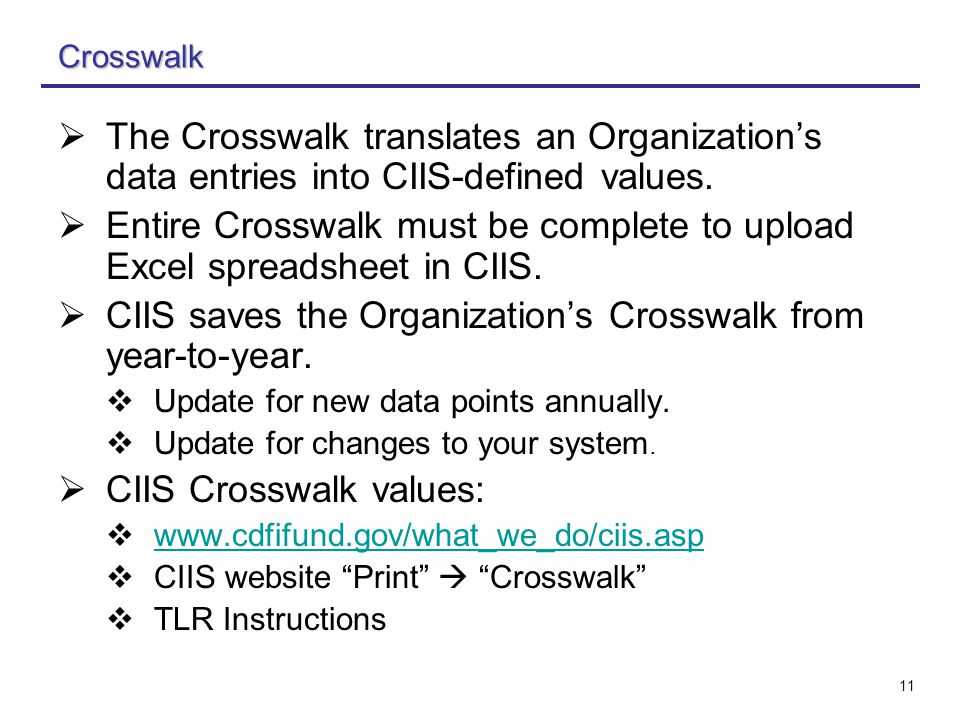 11 Crosswalk  The Crosswalk translates an Organization's data entries into CIIS-defined values.  Entire Crosswalk must be complete to upload Excel s