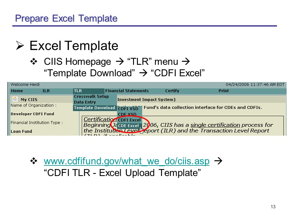 "13 Prepare Excel Template  Excel Template  CIIS Homepage  ""TLR"" menu  ""Template Download""  ""CDFI Excel""  www.cdfifund.gov/what_we_do/ciis.asp "