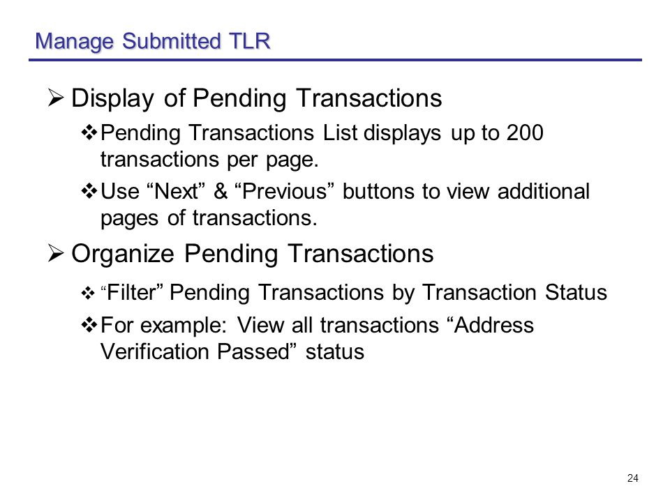 "24  Display of Pending Transactions  Pending Transactions List displays up to 200 transactions per page.  Use ""Next"" & ""Previous"" buttons to view a"