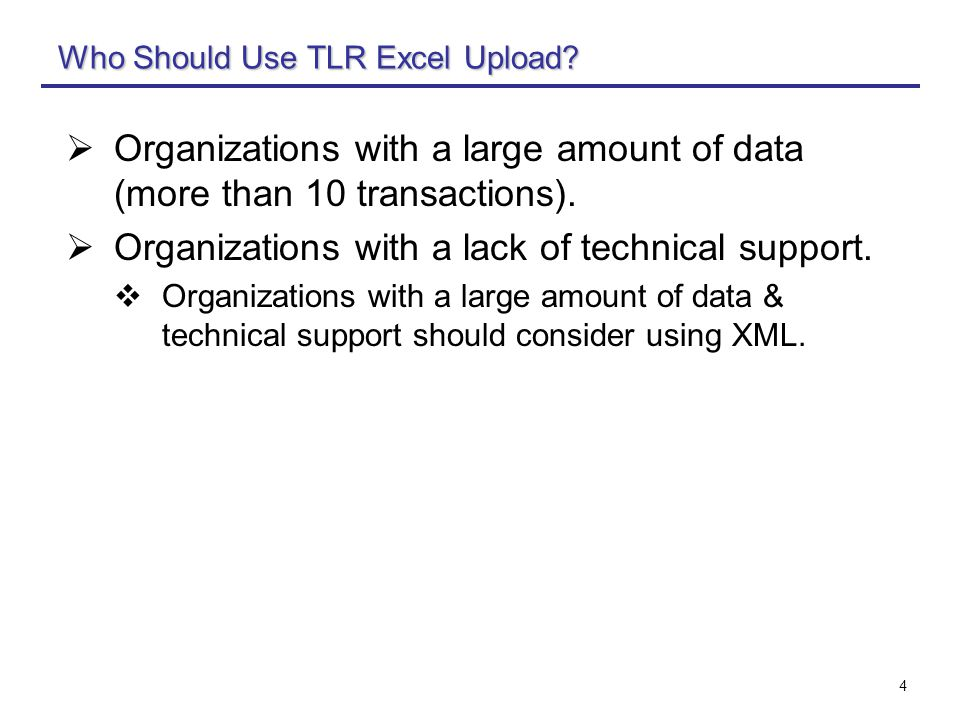 4 Who Should Use TLR Excel Upload?  Organizations with a large amount of data (more than 10 transactions).  Organizations with a lack of technical s