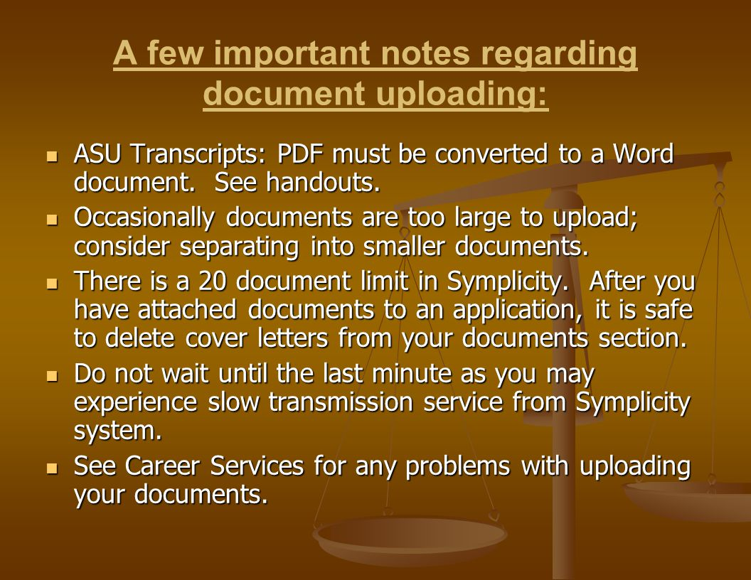 A few important notes regarding document uploading: ASU Transcripts: PDF must be converted to a Word document. See handouts. ASU Transcripts: PDF must