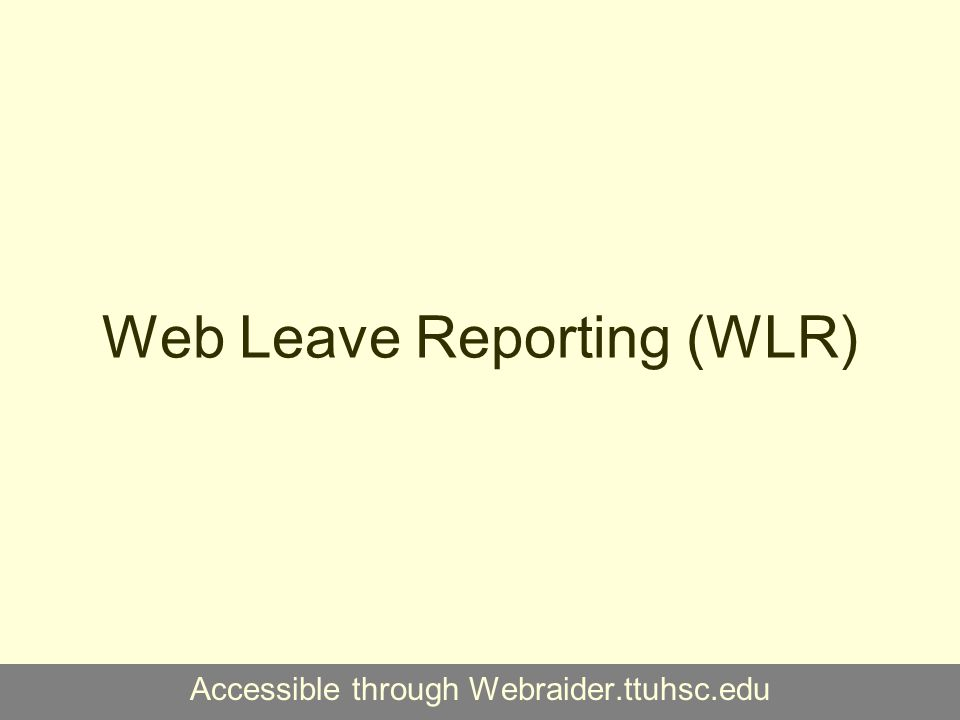 Web Time Entry (WTE) and Web Leave Reporting (WLR) Accessible through Webraider.ttuhsc.edu