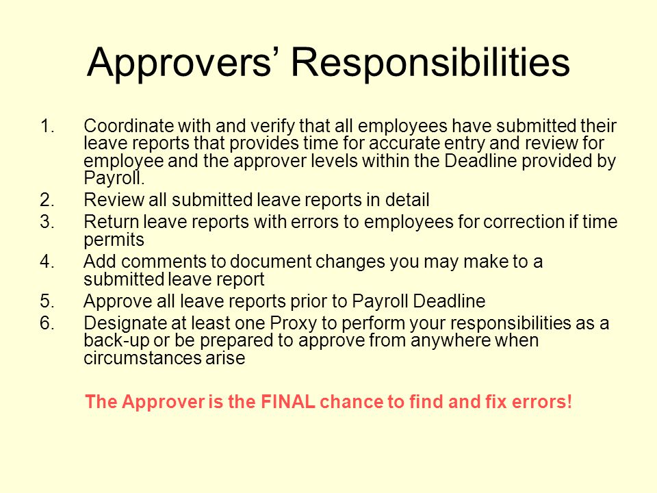 Approvers' Responsibilities 1.Coordinate with and verify that all employees have submitted their leave reports that provides time for accurate entry a