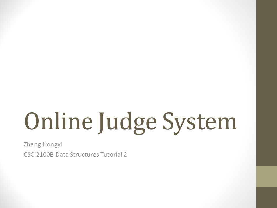 Online Judge System Zhang Hongyi CSCI2100B Data Structures Tutorial 2