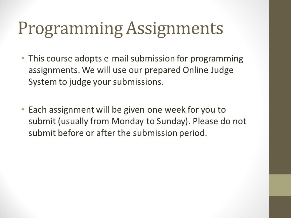 Programming Assignments This course adopts e-mail submission for programming assignments. We will use our prepared Online Judge System to judge your s