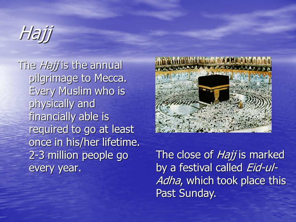 Hajj The Hajj is the annual pilgrimage to Mecca.
