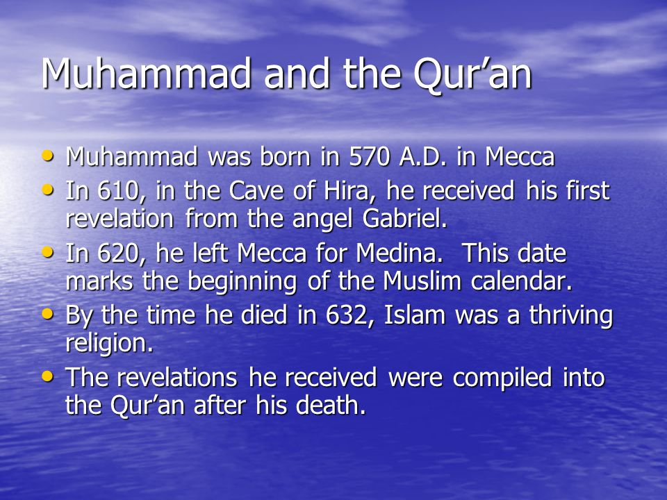 Muhammad and the Qur'an Muhammad was born in 570 A.D.