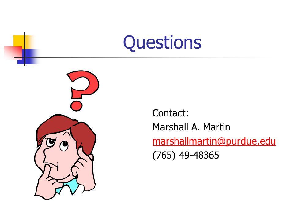 Questions Contact: Marshall A. Martin marshallmartin@purdue.edu (765) 49-48365