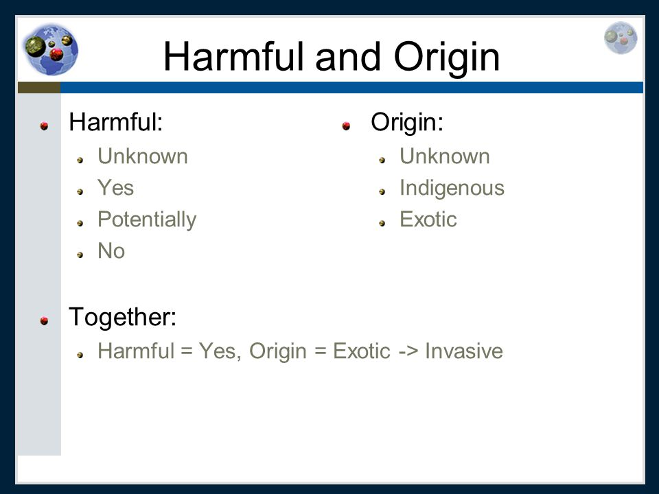 Harmful and Origin Harmful: Unknown Yes Potentially No Together: Harmful = Yes, Origin = Exotic -> Invasive Origin: Unknown Indigenous Exotic