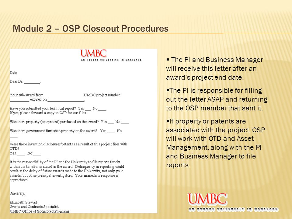 Module 2 – OSP Closeout Procedures  The PI and Business Manager will receive this letter after an award's project end date.  The PI is responsible f