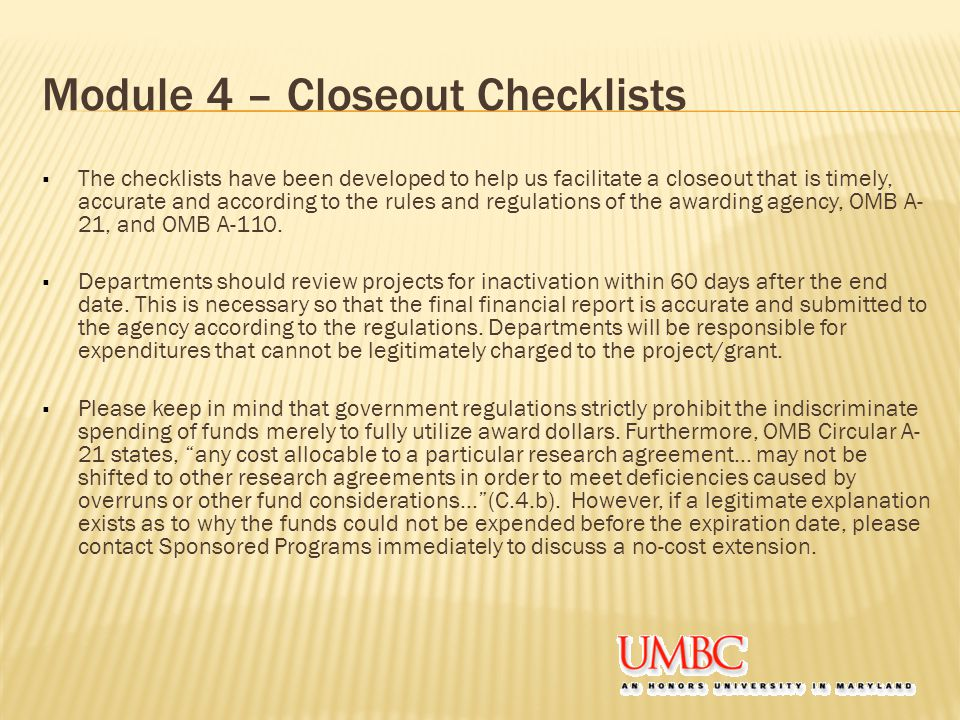 Module 4 – Closeout Checklists  The checklists have been developed to help us facilitate a closeout that is timely, accurate and according to the rul