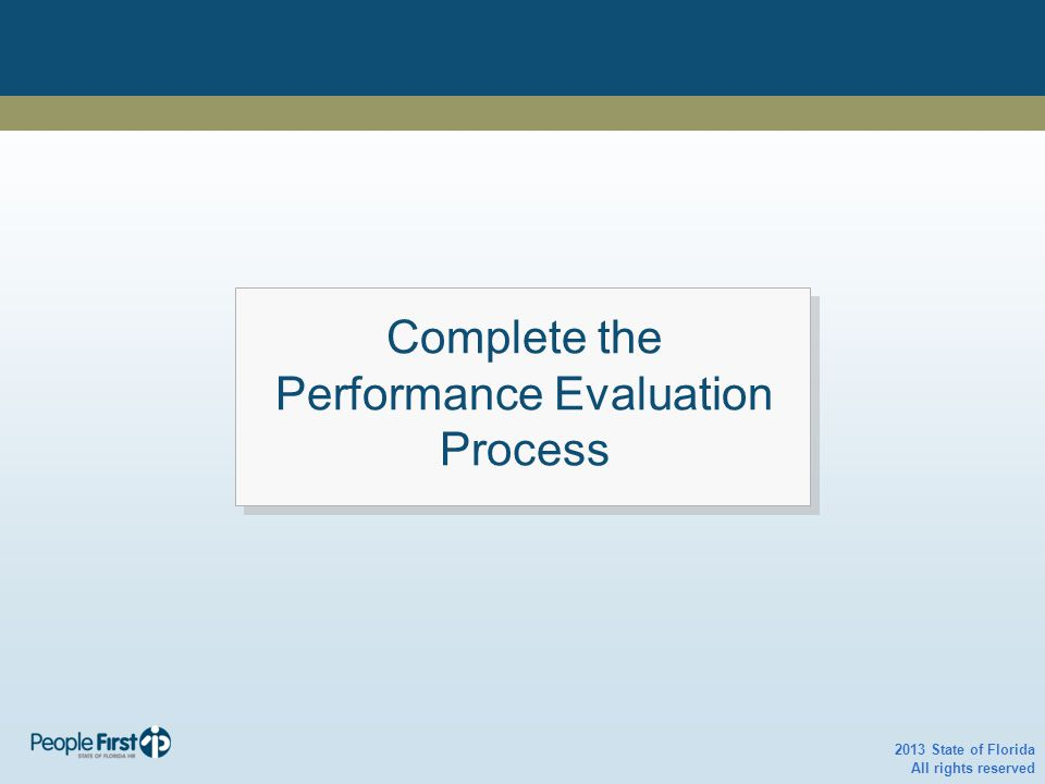 Review Performance with Employee 2013 State of Florida All rights reserved Complete the Performance Evaluation Process