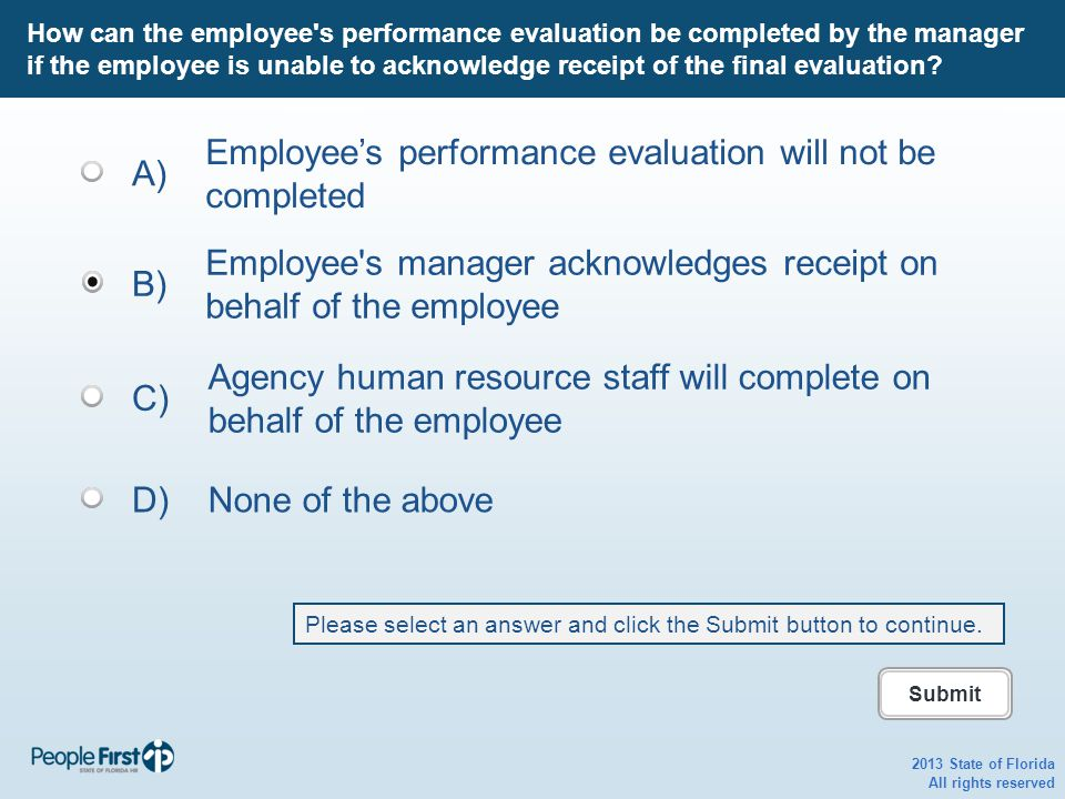 2013 State of Florida All rights reserved How can the employee s performance evaluation be completed by the manager if the employee is unable to acknowledge receipt of the final evaluation.
