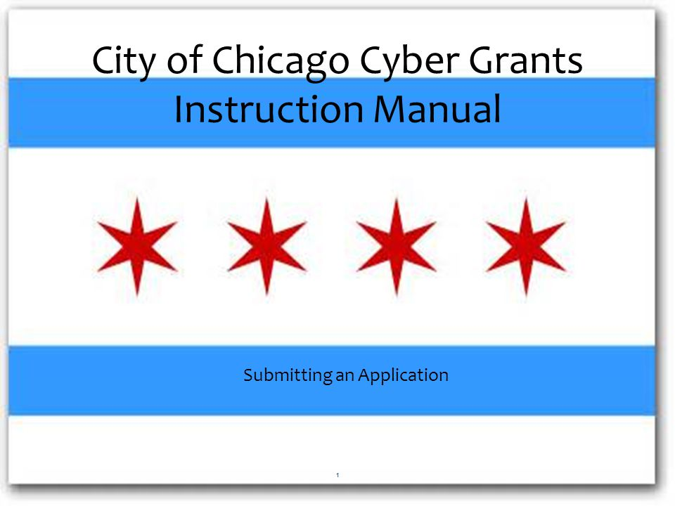 City of Chicago Cyber Grants Instruction Manual Submitting an Application 1