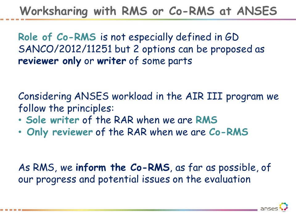 Worksharing with RMS or Co-RMS at ANSES Role of Co-RMS is not especially defined in GD SANCO/2012/11251 but 2 options can be proposed as reviewer only