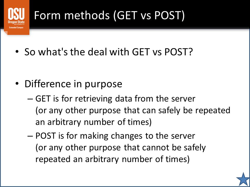 Form methods (GET vs POST) So what s the deal with GET vs POST.