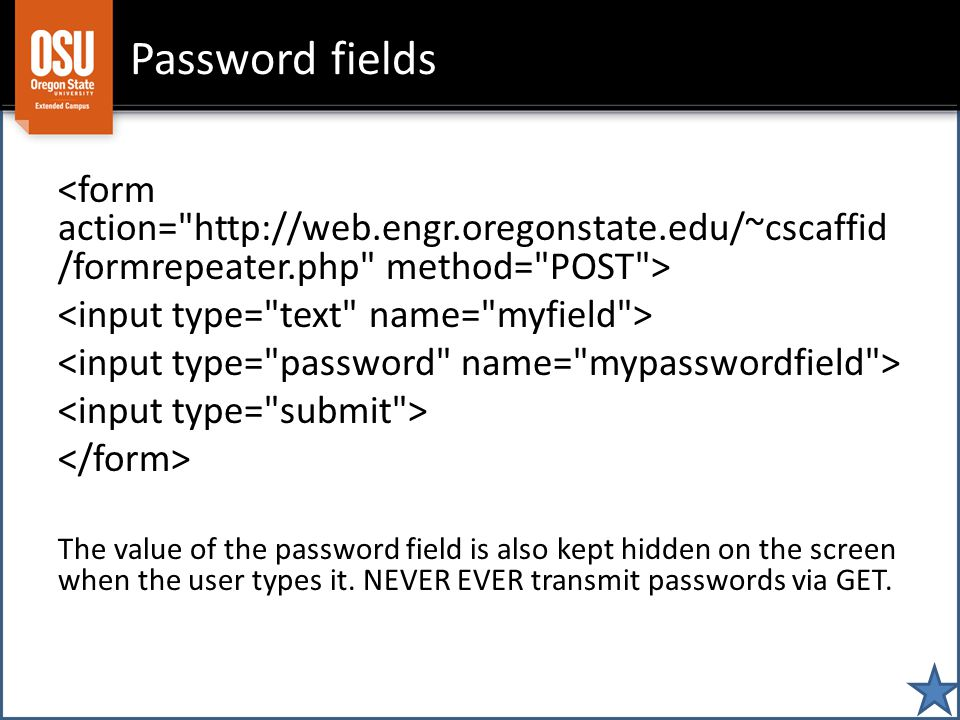 Password fields The value of the password field is also kept hidden on the screen when the user types it.