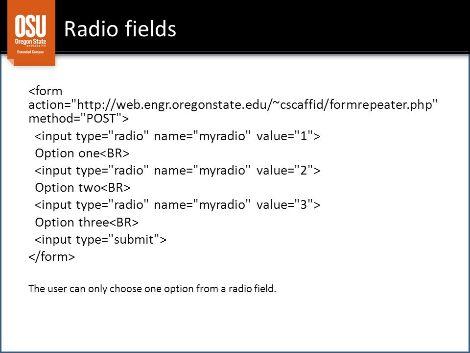 Radio fields Option one Option two Option three The user can only choose one option from a radio field.