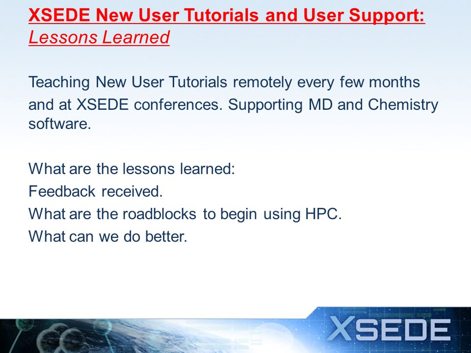 Tutorial presented at the XSEDE conference: Consists of four parts: Writing and Submitting a Successful Allocation (Ken Hackworth) Information Security Training for XSEDE Researchers (Jim Marsteller) Using XSEDE Resources (Marcela Madrid) Using Globus Online (Steve Tuecke)