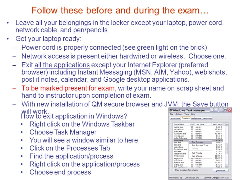 Exit applications using Task Manager (Ctl, Alt, Del, then Processes, find item and click End Process)