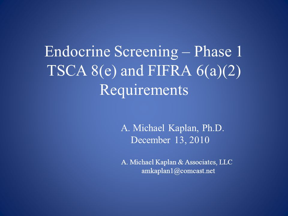 Endocrine Screening – Phase 1 TSCA 8(e) and FIFRA 6(a)(2) Requirements A.