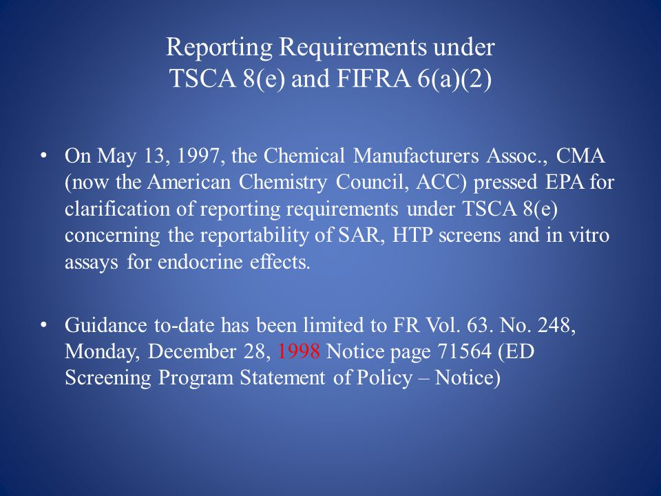 Reporting Requirements under TSCA 8(e) and FIFRA 6(a)(2) continued Based on the current state of the science, EPA considers the results of ED in vitro screening assays to be indicators of potential endocrine activity. Further, results from in vitro assays may suggest some mechanisms of endocrine activity. Thus the results of these in vitro assays are arguably within the scope of TSCA 8(e) and FIFRA 6(a)(2).