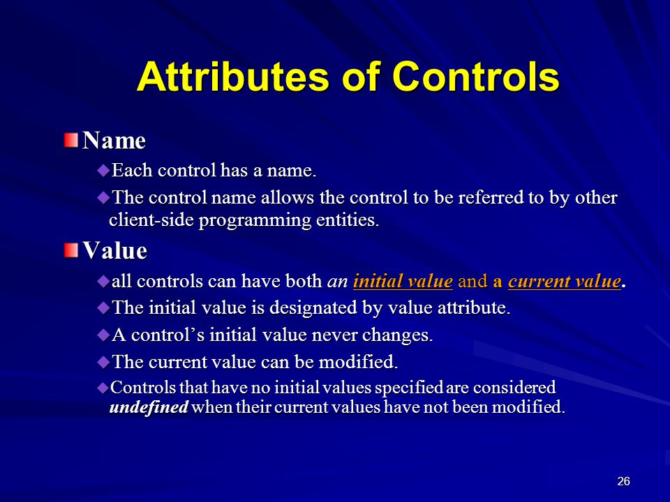 26 Attributes of Controls Name  Each control has a name.
