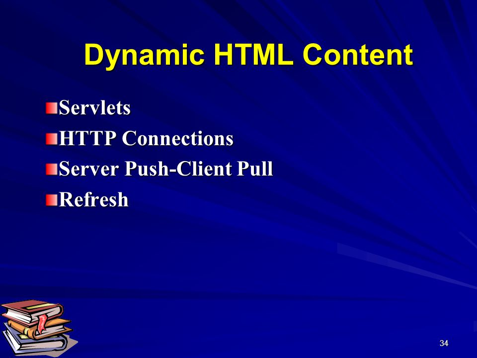34 Dynamic HTML Content Servlets HTTP Connections Server Push-Client Pull Refresh