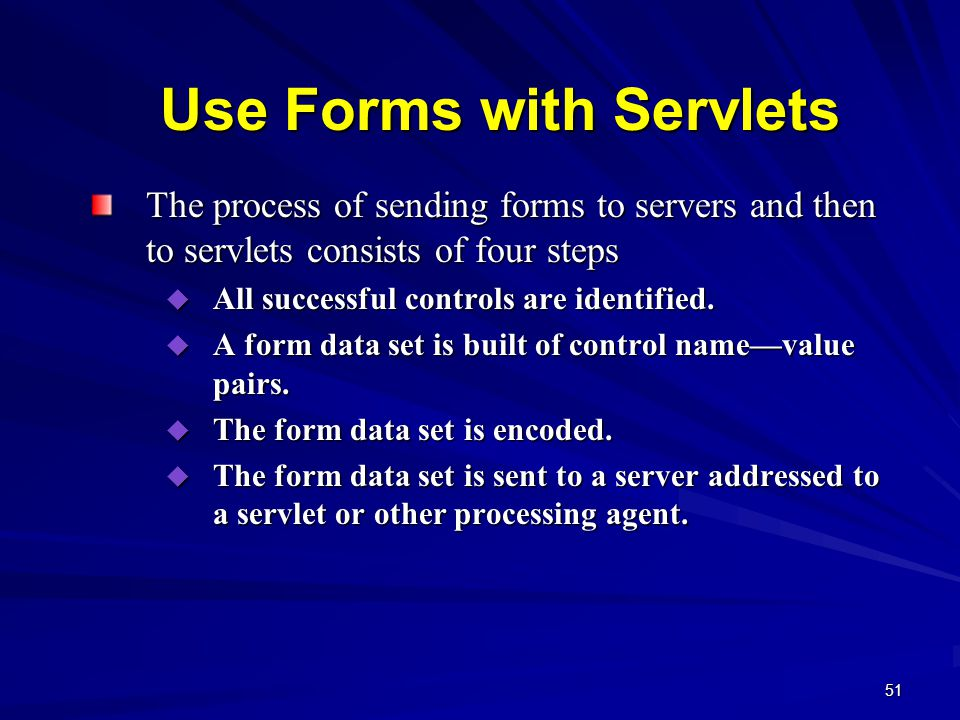 51 Use Forms with Servlets The process of sending forms to servers and then to servlets consists of four steps  All successful controls are identified.
