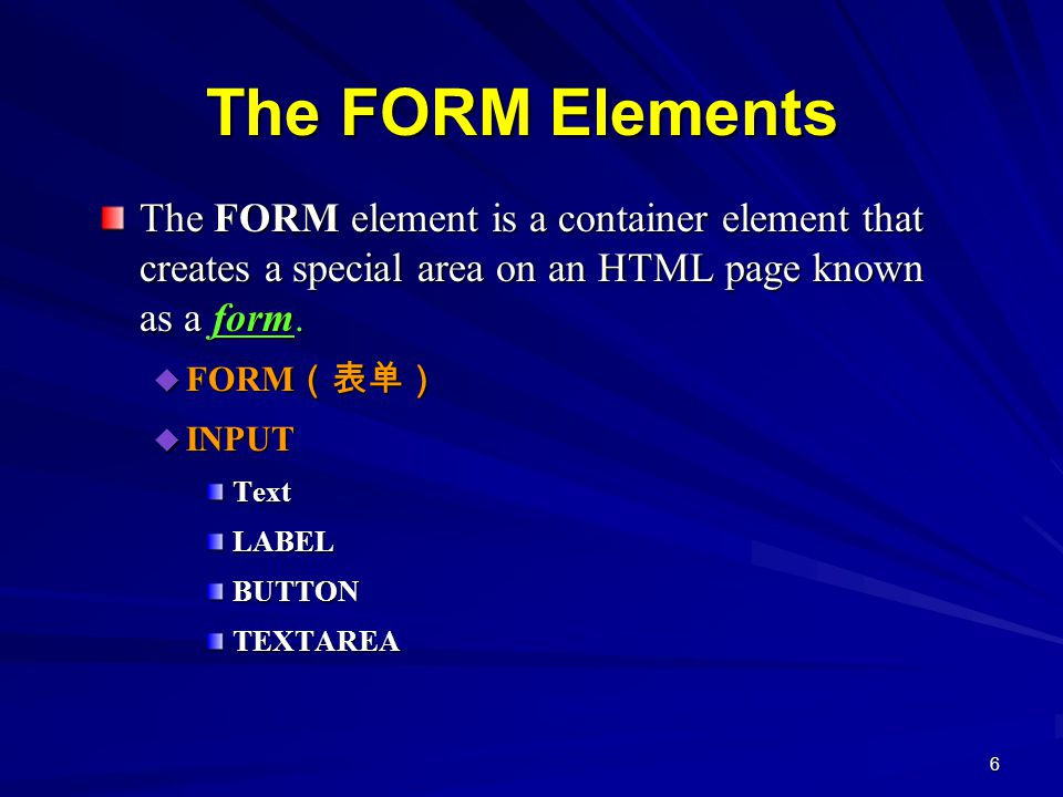 6 The FORM Elements The FORM element is a container element that creates a special area on an HTML page known as a form.