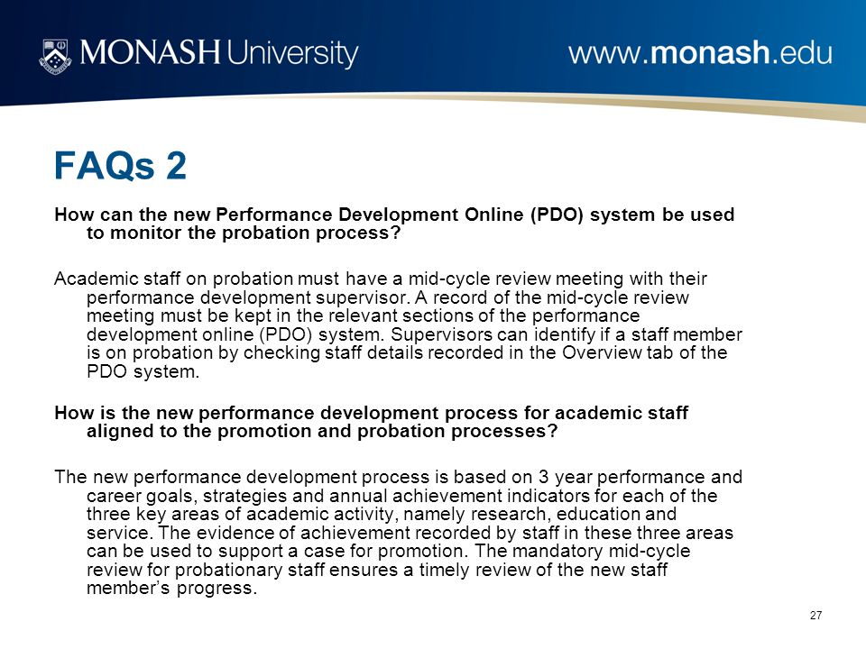 27 FAQs 2 How can the new Performance Development Online (PDO) system be used to monitor the probation process? Academic staff on probation must have