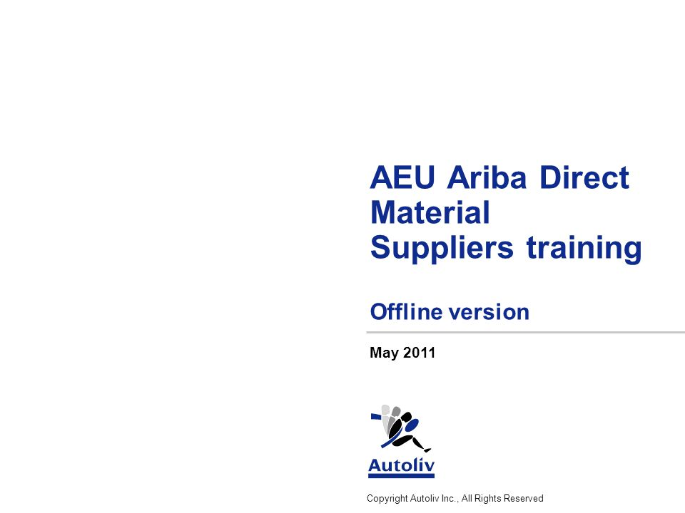 ALV-AuthorInitials/MmmYYYY/Filename - 2 Copyright Autoliv Inc., All Rights Reserved Training Agenda  Basics and first login  Types of event in Ariba  Sourcing Process in Ariba  Answering the RFQ