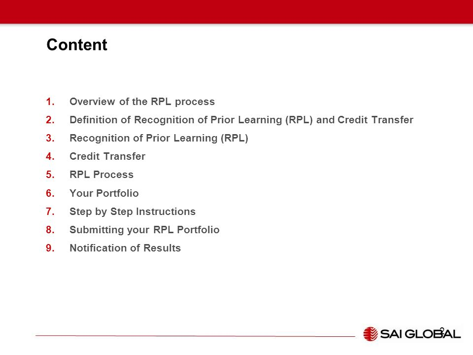 Overview of the RPL process The overview of the SAIG RPL process has been designed to help you meet the assessment requirements of the units of competency that make up the qualifications on our scope as an Registered Training Organisation.