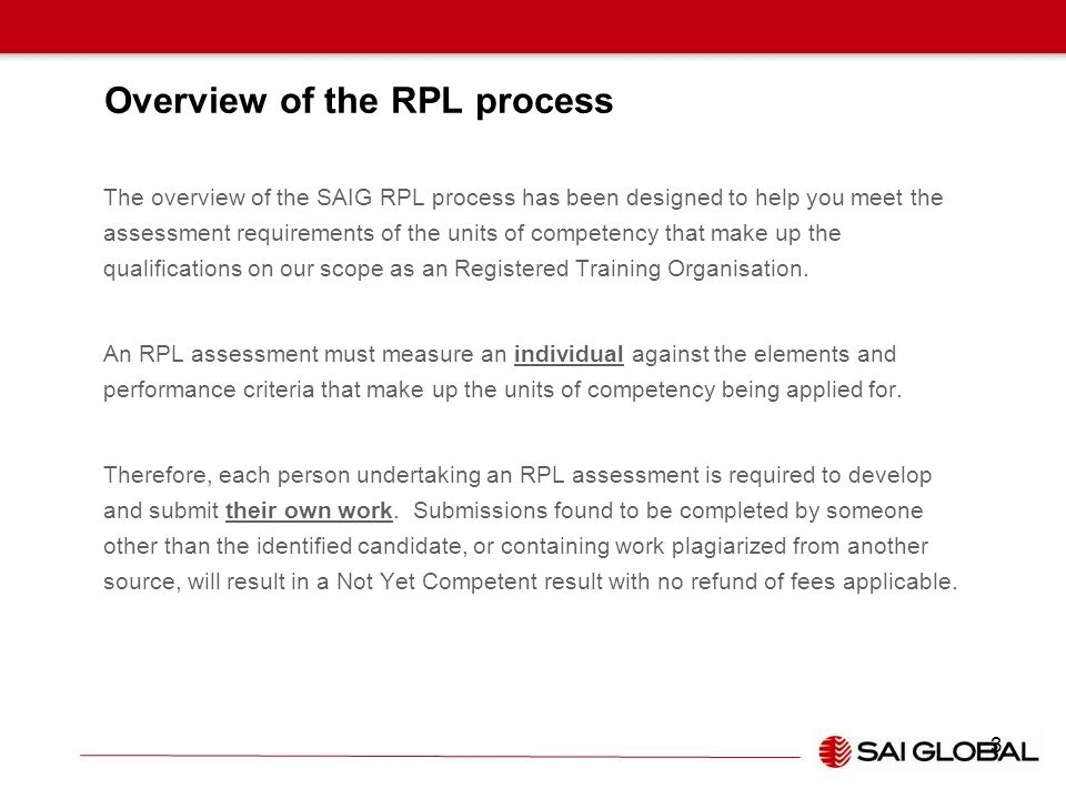 Overview of the RPL process The overview of the SAIG RPL process has been designed to help you meet the assessment requirements of the units of compet