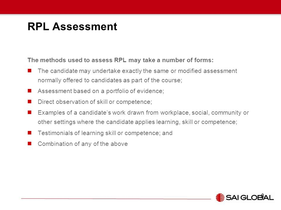 RPL Assessment The methods used to assess RPL may take a number of forms: The candidate may undertake exactly the same or modified assessment normally