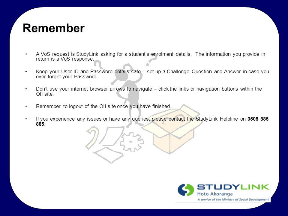 Remember A VoS request is StudyLink asking for a student's enrolment details.