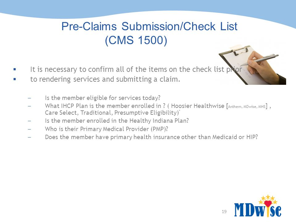19 Hoosier Healthwise Pre-Claims Submission/Check List (CMS 1500)  It is necessary to confirm all of the items on the check list prior  to rendering services and submitting a claim.