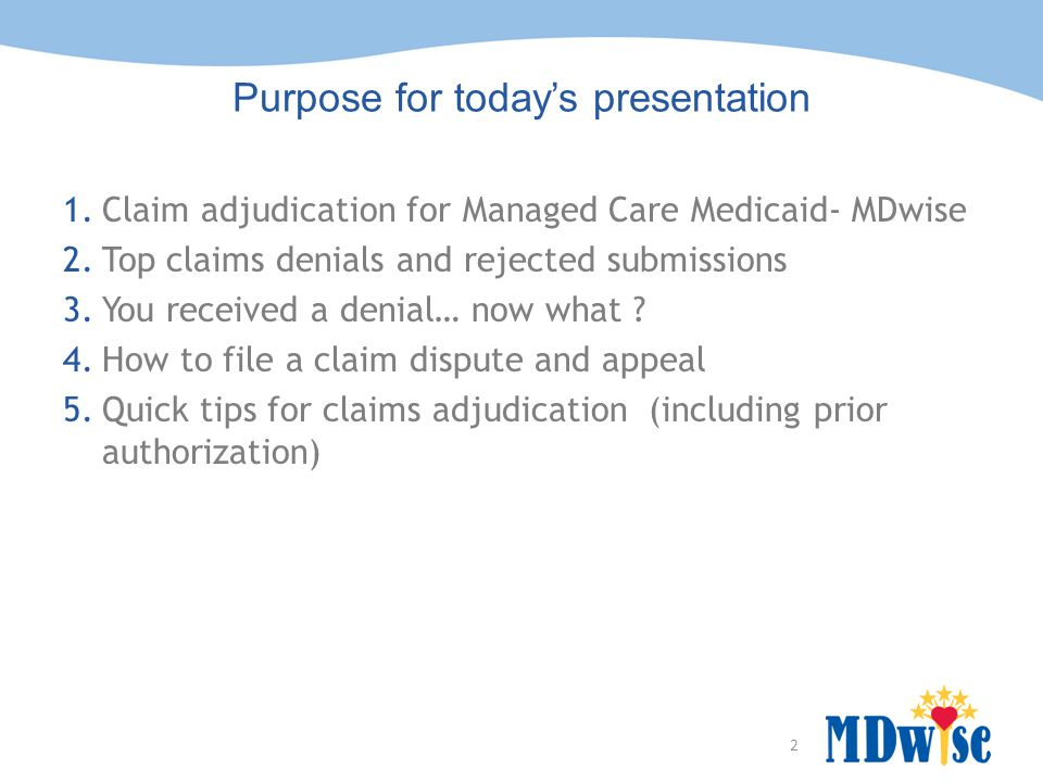 2 Purpose for today's presentation 1.Claim adjudication for Managed Care Medicaid- MDwise 2.Top claims denials and rejected submissions 3.You received