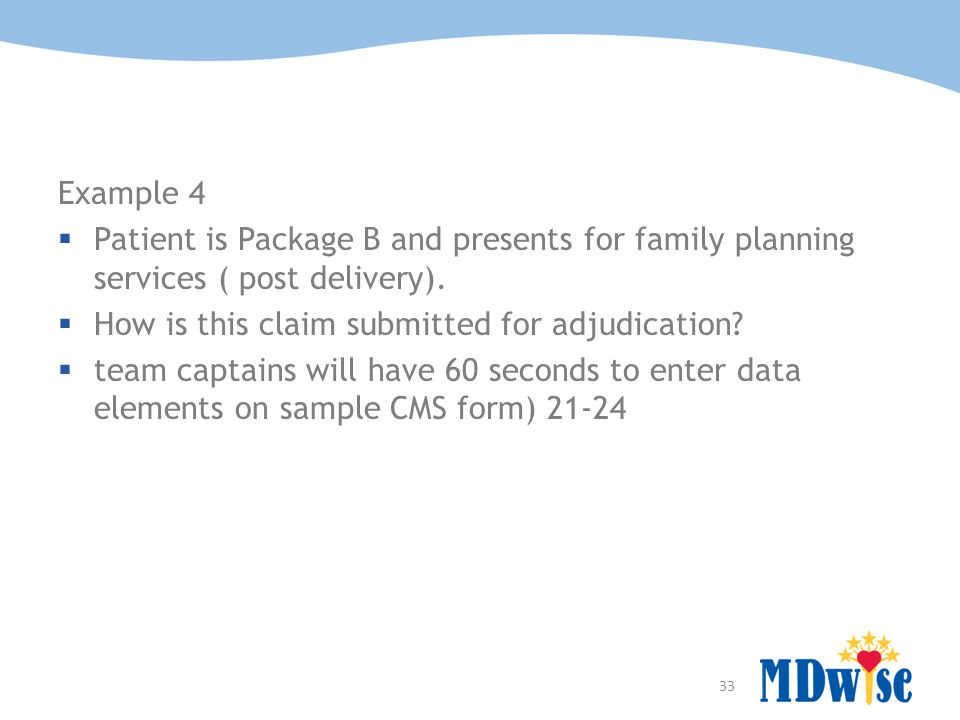 33 Example 4  Patient is Package B and presents for family planning services ( post delivery).
