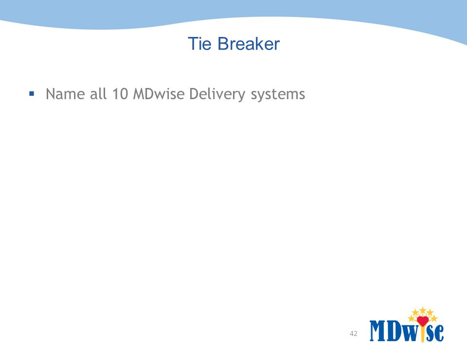 42 Tie Breaker  Name all 10 MDwise Delivery systems