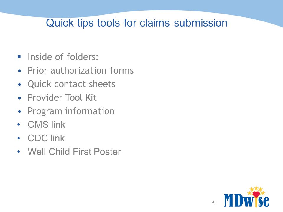 45 Quick tips tools for claims submission  Inside of folders: Prior authorization forms Quick contact sheets Provider Tool Kit Program information CM