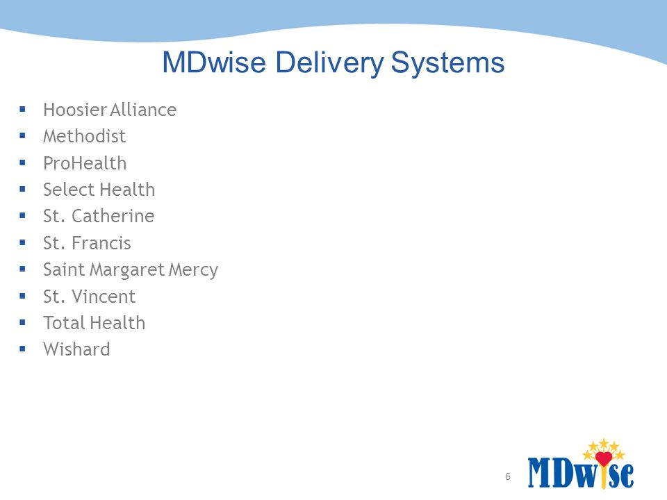 6 MDwise Delivery Systems  Hoosier Alliance  Methodist  ProHealth  Select Health  St.