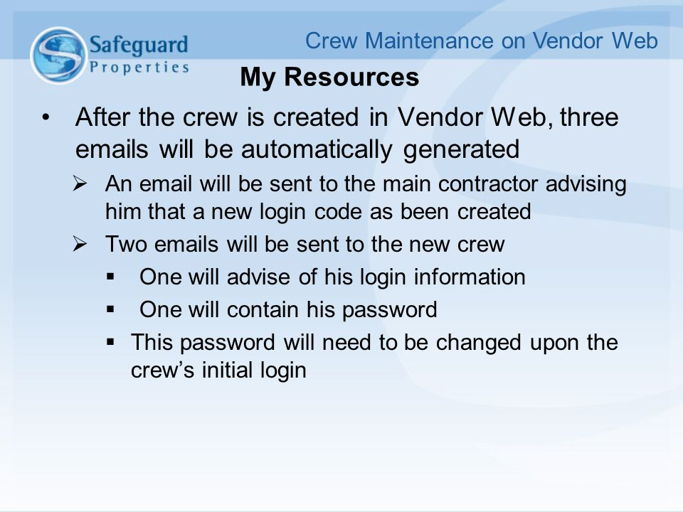My Resources After the crew is created in Vendor Web, three emails will be automatically generated  An email will be sent to the main contractor advi